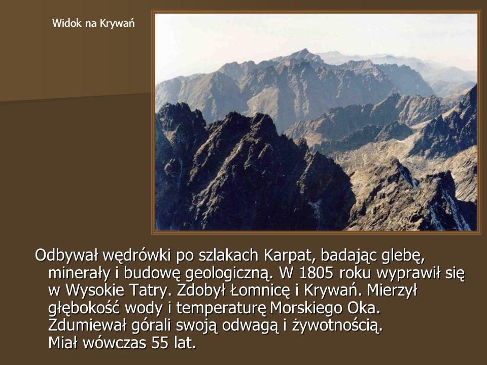 Odbywał wędrówki po szlakach Karpat, badając glebę, minerały i budowę geologiczną.