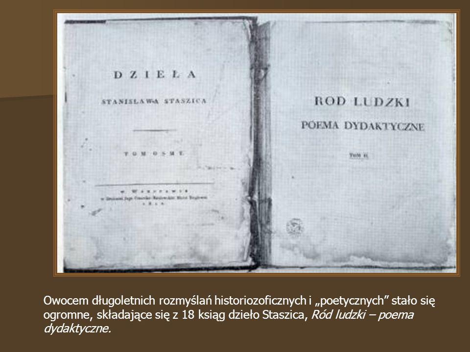 Owocem długoletnich rozmyślań historiozoficznych i poetycznych stało się ogromne, składające się z 18 ksiąg dzieło Staszica, Ród ludzki – poema dydaktyczne.