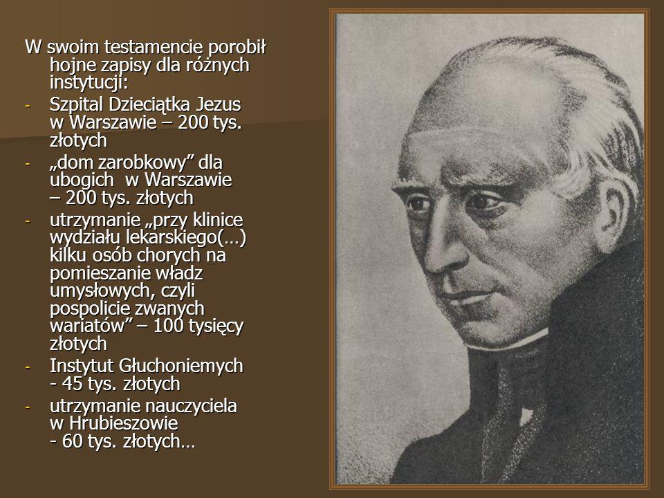 W swoim testamencie porobił hojne zapisy dla różnych instytucji: - Szpital Dzieciątka Jezus w Warszawie – 200 tys.