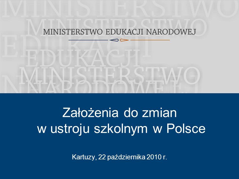 1 Kartuzy, 22 października 2010 r. Założenia do zmian w ustroju szkolnym w Polsce