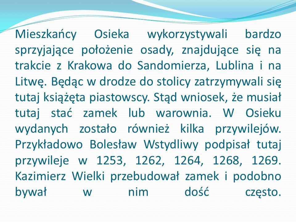 Mieszkańcy Osieka wykorzystywali bardzo sprzyjające położenie osady, znajdujące się na trakcie z Krakowa do Sandomierza, Lublina i na Litwę.
