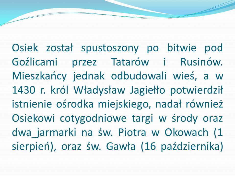 Osiek został spustoszony po bitwie pod Goźlicami przez Tatarów i Rusinów.