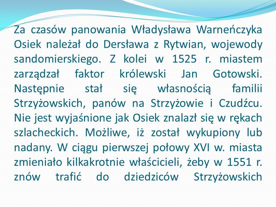 Za czasów panowania Władysława Warneńczyka Osiek należał do Dersława z Rytwian, wojewody sandomierskiego.