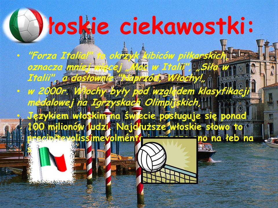 Włoskie ciekawostki: Forza Italia! to okrzyk kibiców piłkarskich, oznacza mniej więcej Moc w Italii , Siła w Italii , a dosłownie Naprzód, Włochy.