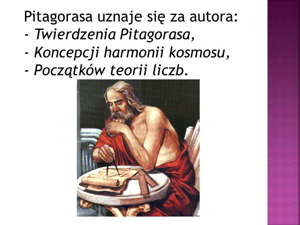 Pitagorasa uznaje się za autora: - Twierdzenia Pitagorasa, - Koncepcji harmonii kosmosu, - Początków teorii liczb.