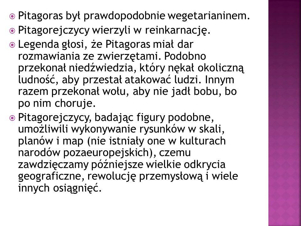 Pitagoras był prawdopodobnie wegetarianinem. Pitagorejczycy wierzyli w reinkarnację. Legenda głosi, że Pitagoras miał dar rozmawiania ze zwierzętami.