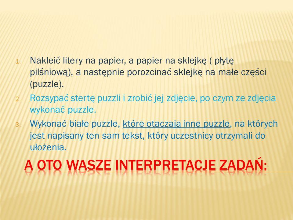 1. Nakleić litery na papier, a papier na sklejkę ( płytę pilśniową), a następnie porozcinać sklejkę na małe części (puzzle). 2. Rozsypać stertę puzzli
