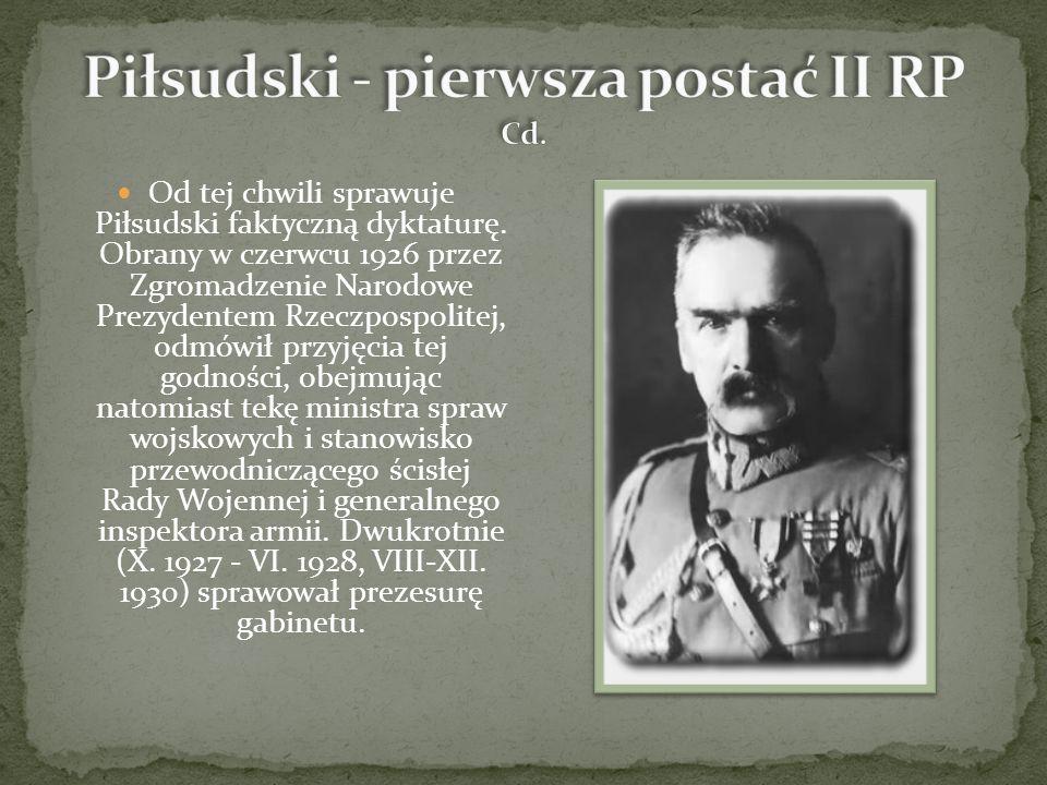 Od tej chwili sprawuje Piłsudski faktyczną dyktaturę.