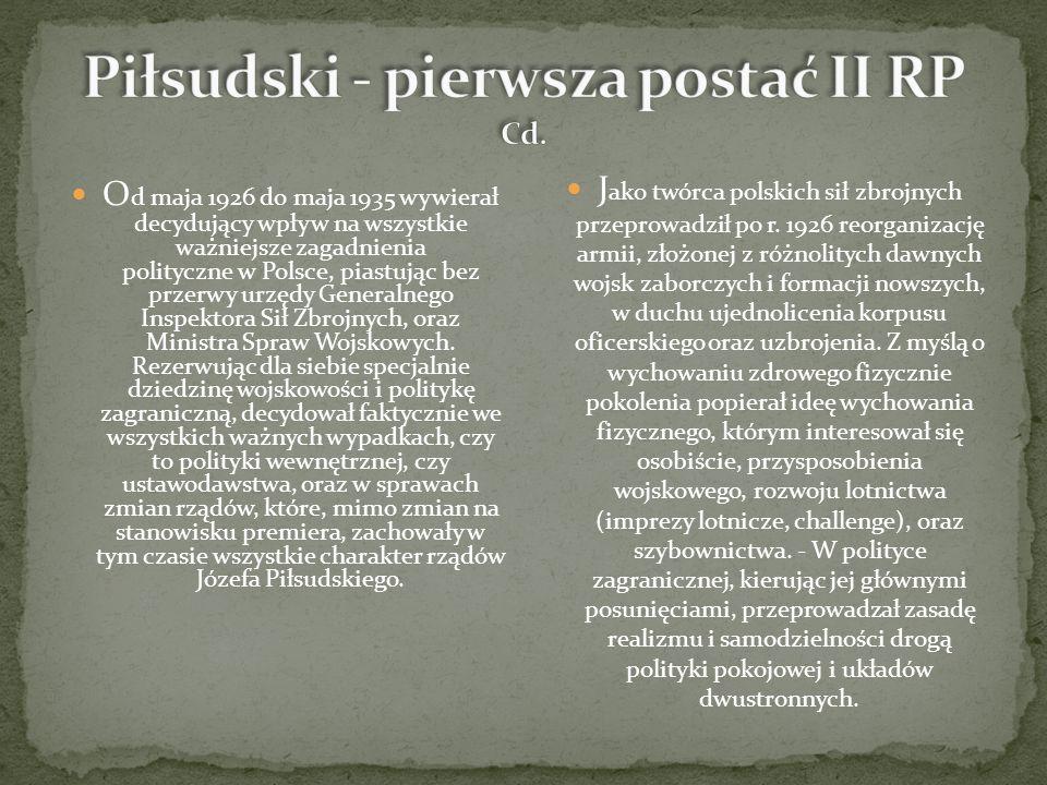 O d maja 1926 do maja 1935 wywierał decydujący wpływ na wszystkie ważniejsze zagadnienia polityczne w Polsce, piastując bez przerwy urzędy Generalnego Inspektora Sił Zbrojnych, oraz Ministra Spraw Wojskowych.