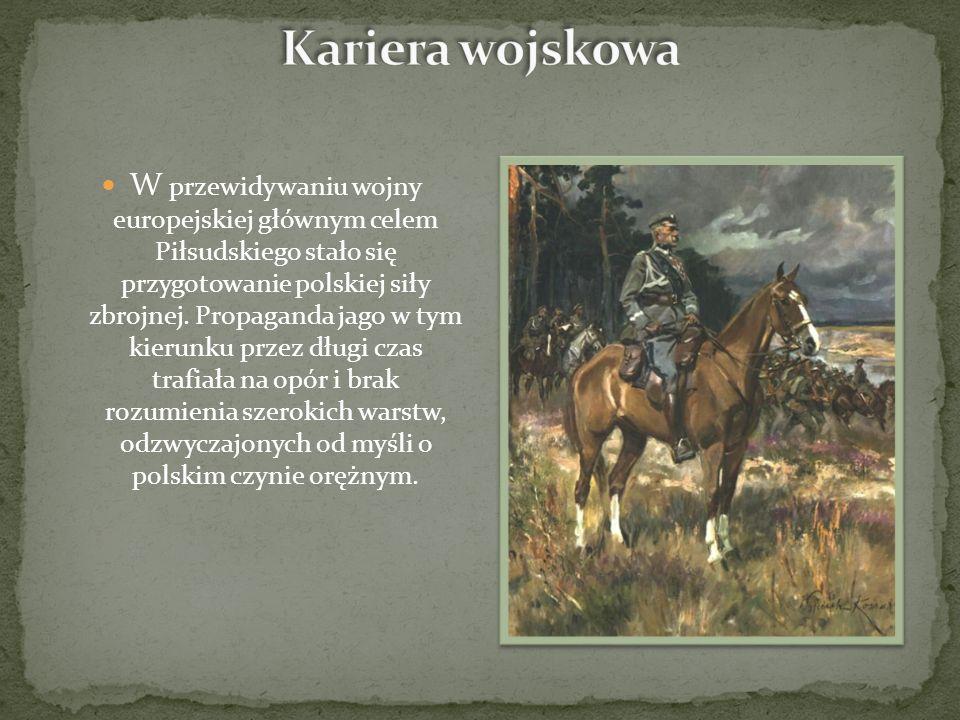 W przewidywaniu wojny europejskiej głównym celem Piłsudskiego stało się przygotowanie polskiej siły zbrojnej.