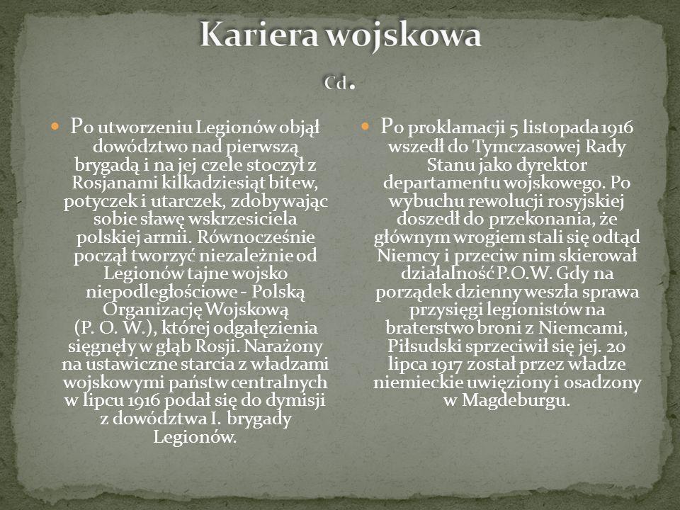 P o utworzeniu Legionów objął dowództwo nad pierwszą brygadą i na jej czele stoczył z Rosjanami kilkadziesiąt bitew, potyczek i utarczek, zdobywając sobie sławę wskrzesiciela polskiej armii.