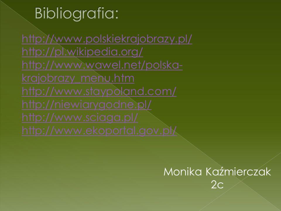 Monika Kaźmierczak 2c http://www.polskiekrajobrazy.pl/ http://pl.wikipedia.org/ http://www.wawel.net/polska- krajobrazy_menu.htm http://www.staypoland