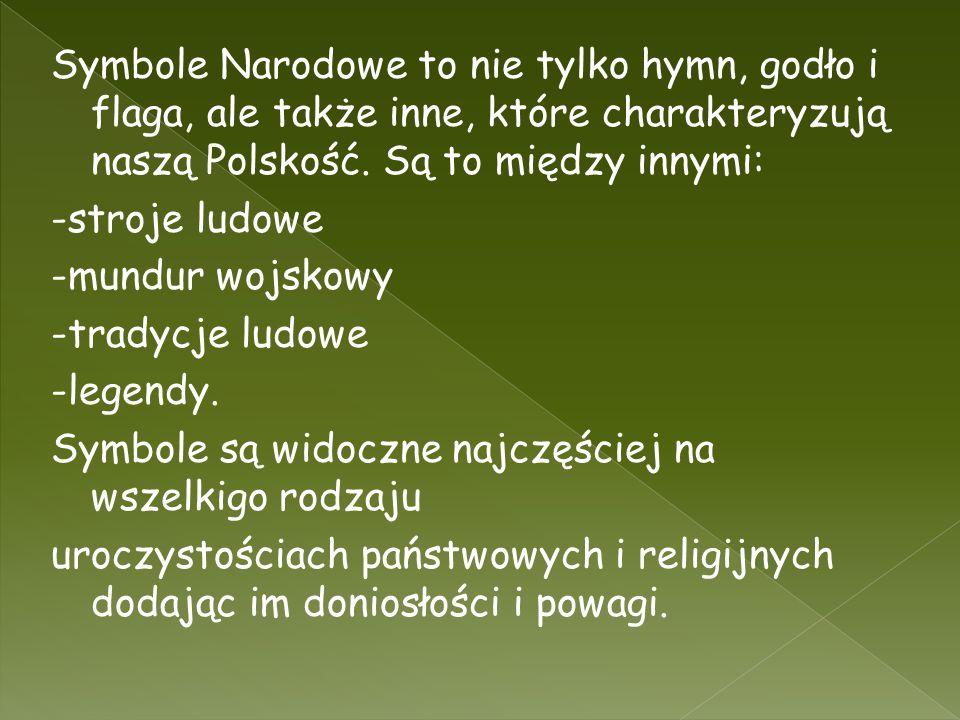 Symbole Narodowe to nie tylko hymn, godło i flaga, ale także inne, które charakteryzują naszą Polskość. Są to między innymi: -stroje ludowe -mundur wo