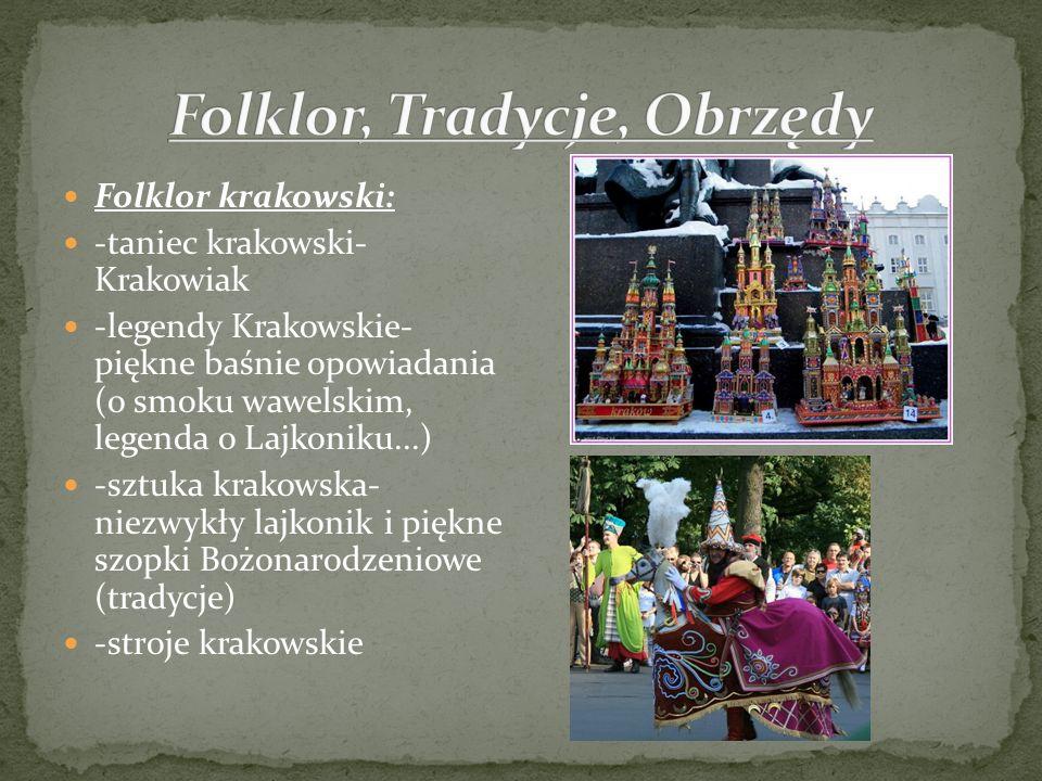 Folklor krakowski: -taniec krakowski- Krakowiak -legendy Krakowskie- piękne baśnie opowiadania (o smoku wawelskim, legenda o Lajkoniku...) -sztuka kra