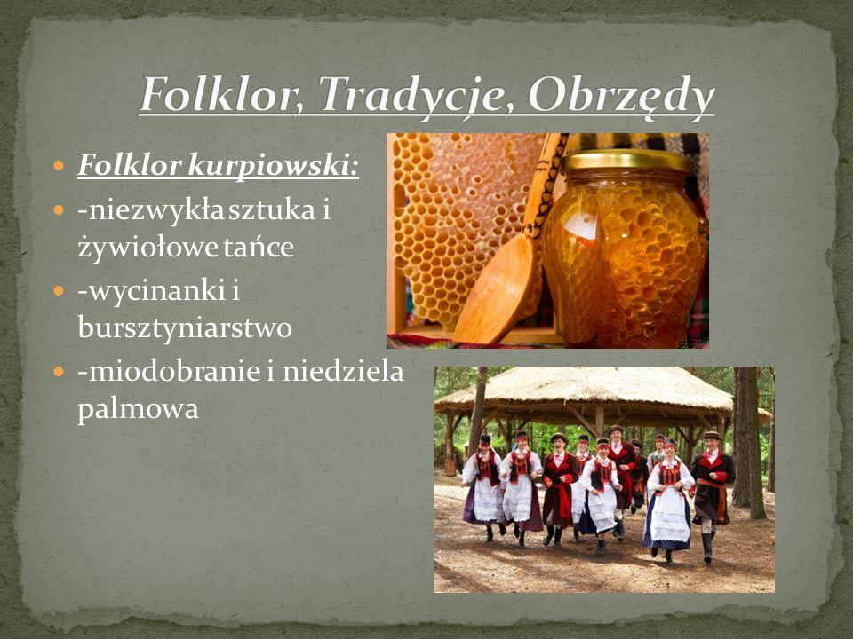 Folklor kurpiowski: -niezwykła sztuka i żywiołowe tańce -wycinanki i bursztyniarstwo -miodobranie i niedziela palmowa