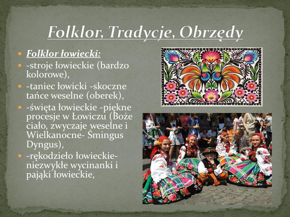 Folklor łowiecki: -stroje łowieckie (bardzo kolorowe), -taniec łowicki -skoczne tańce weselne (oberek), -święta łowieckie -piękne procesje w Łowiczu (
