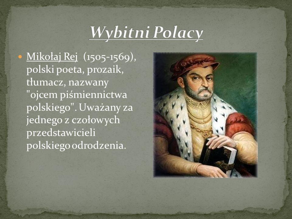 Mikołaj Rej (1505-1569), polski poeta, prozaik, tłumacz, nazwany