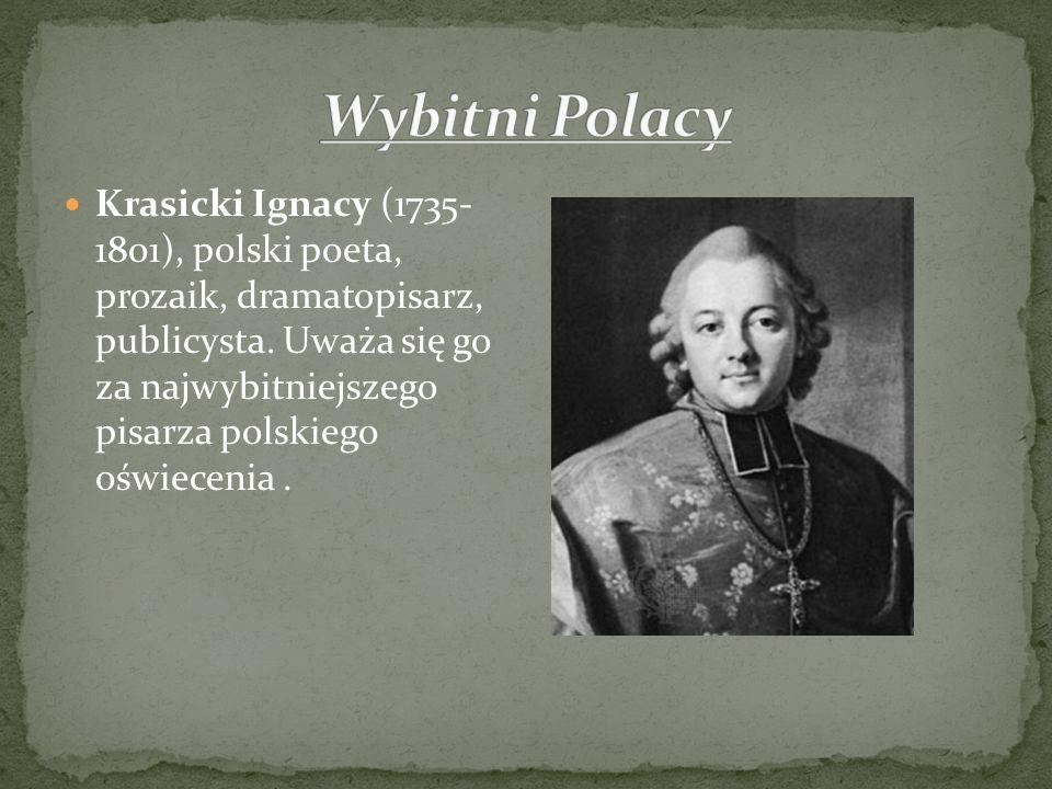 Krasicki Ignacy (1735- 1801), polski poeta, prozaik, dramatopisarz, publicysta. Uważa się go za najwybitniejszego pisarza polskiego oświecenia.