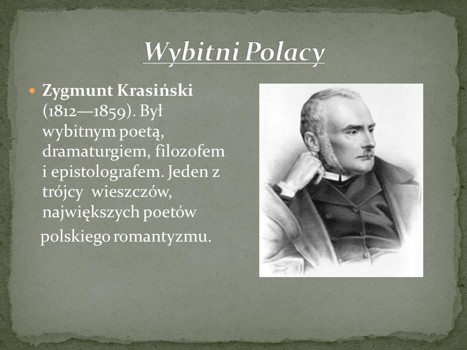 Zygmunt Krasiński (18121859). Był wybitnym poetą, dramaturgiem, filozofem i epistolografem. Jeden z trójcy wieszczów, największych poetów polskiego ro