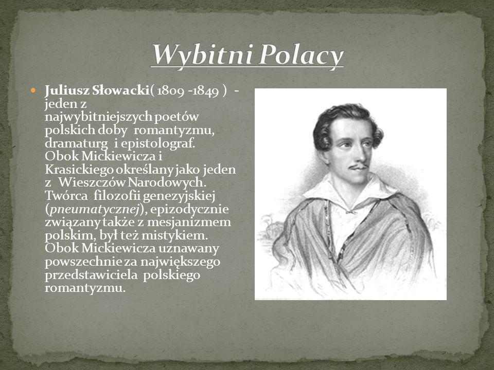Juliusz Słowacki( 1809 -1849 ) - jeden z najwybitniejszych poetów polskich doby romantyzmu, dramaturg i epistolograf. Obok Mickiewicza i Krasickiego o