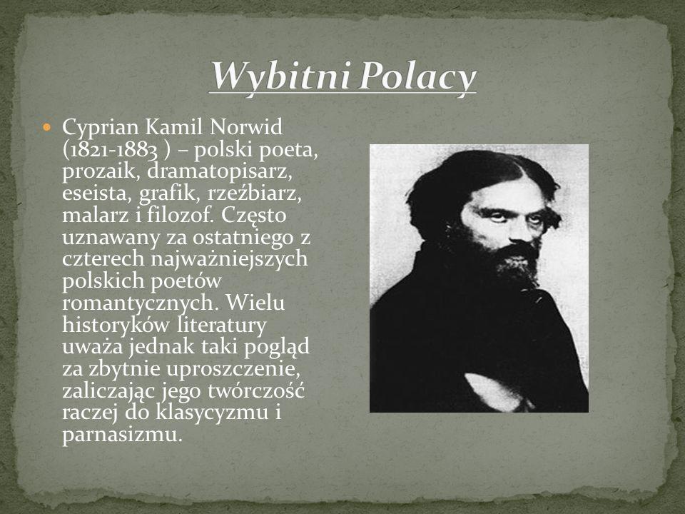Cyprian Kamil Norwid (1821-1883 ) – polski poeta, prozaik, dramatopisarz, eseista, grafik, rzeźbiarz, malarz i filozof. Często uznawany za ostatniego