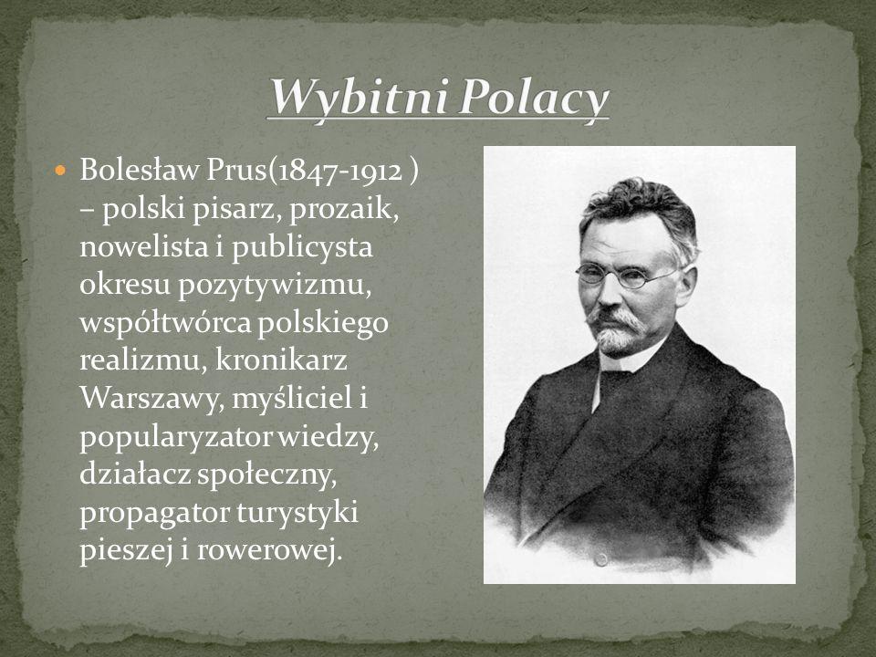 Bolesław Prus(1847-1912 ) – polski pisarz, prozaik, nowelista i publicysta okresu pozytywizmu, współtwórca polskiego realizmu, kronikarz Warszawy, myś