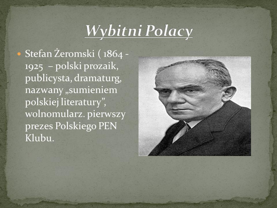 Stefan Żeromski ( 1864 - 1925 – polski prozaik, publicysta, dramaturg, nazwany sumieniem polskiej literatury, wolnomularz. pierwszy prezes Polskiego P