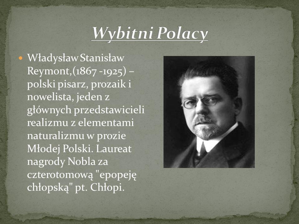 Władysław Stanisław Reymont,(1867 -1925) – polski pisarz, prozaik i nowelista, jeden z głównych przedstawicieli realizmu z elementami naturalizmu w pr