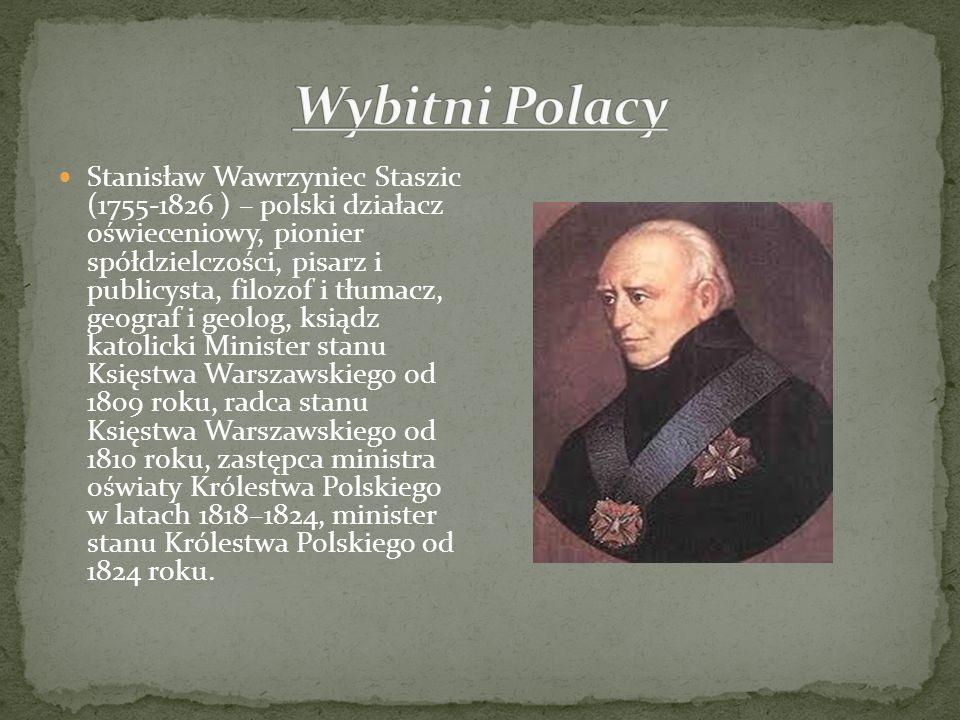Stanisław Wawrzyniec Staszic (1755-1826 ) – polski działacz oświeceniowy, pionier spółdzielczości, pisarz i publicysta, filozof i tłumacz, geograf i g