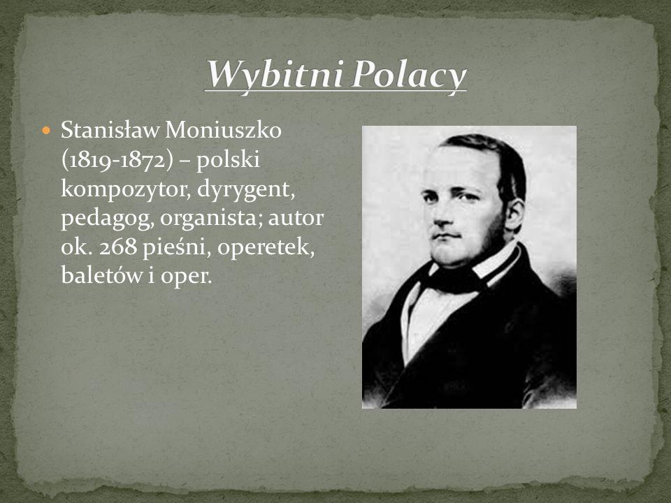 Stanisław Moniuszko (1819-1872) – polski kompozytor, dyrygent, pedagog, organista; autor ok. 268 pieśni, operetek, baletów i oper.