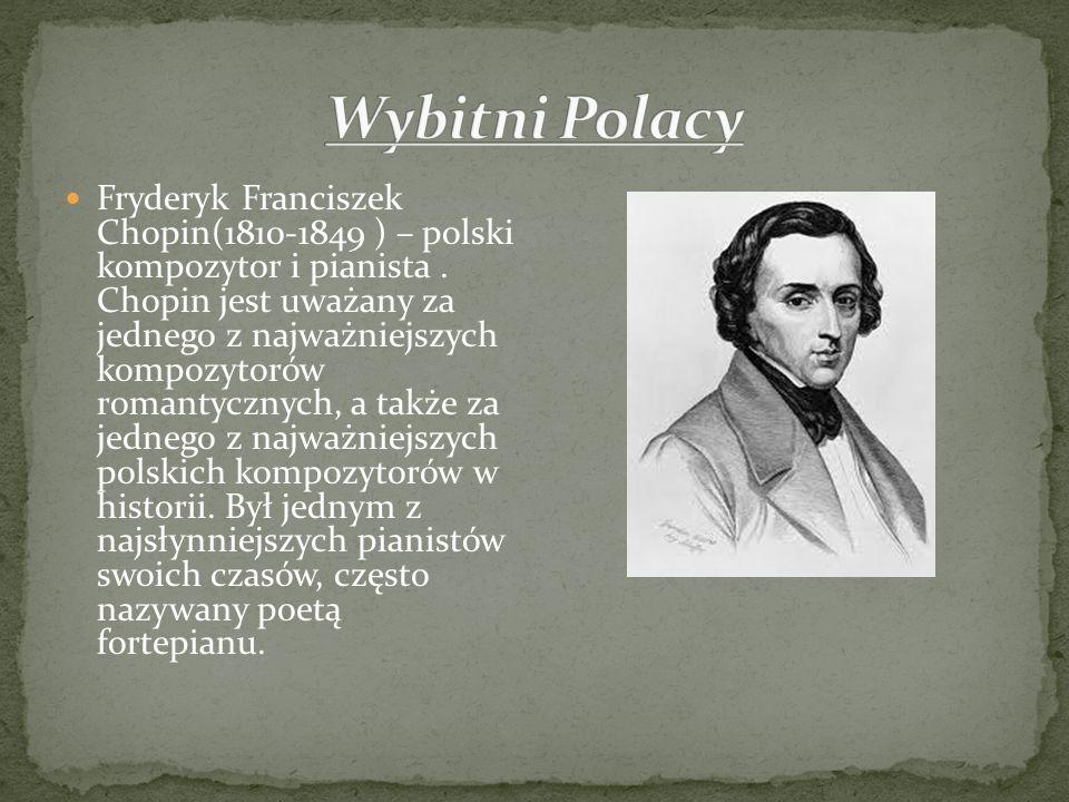 Fryderyk Franciszek Chopin(1810-1849 ) – polski kompozytor i pianista. Chopin jest uważany za jednego z najważniejszych kompozytorów romantycznych, a