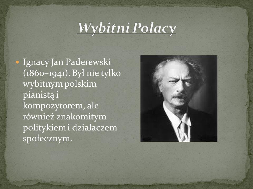 Ignacy Jan Paderewski (1860–1941). Był nie tylko wybitnym polskim pianistą i kompozytorem, ale również znakomitym politykiem i działaczem społecznym.