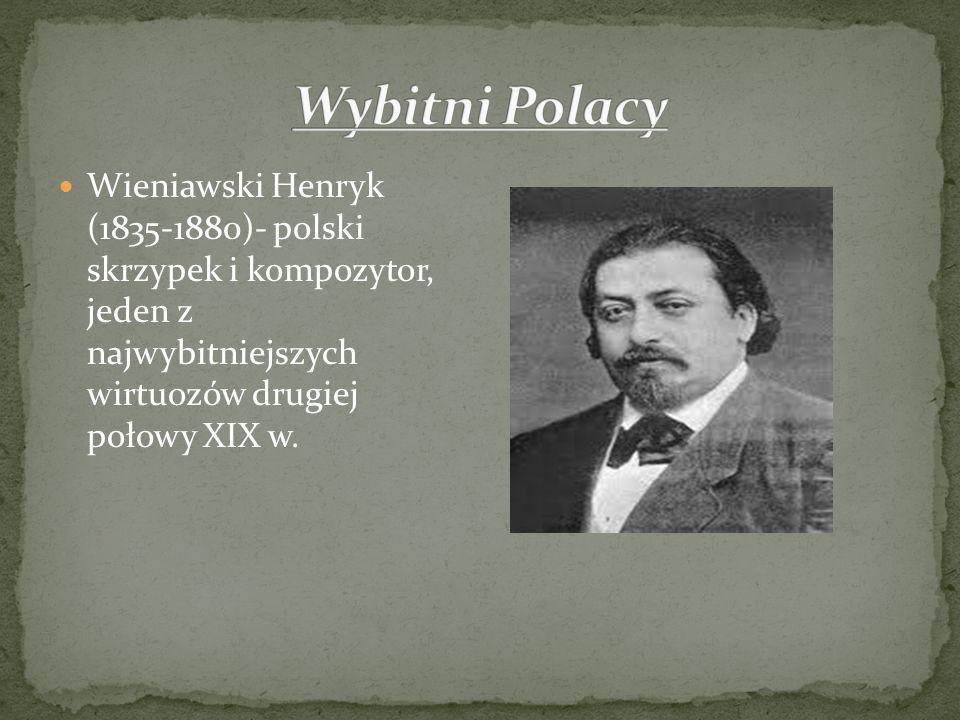 Wieniawski Henryk (1835-1880)- polski skrzypek i kompozytor, jeden z najwybitniejszych wirtuozów drugiej połowy XIX w.