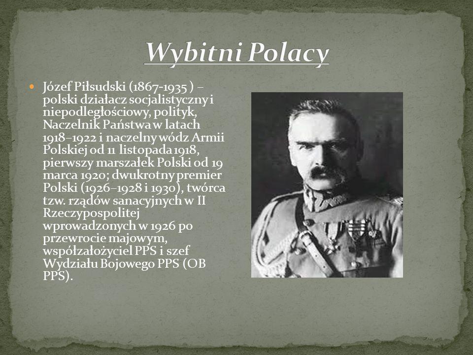 Józef Piłsudski (1867-1935 ) – polski działacz socjalistyczny i niepodległościowy, polityk, Naczelnik Państwa w latach 1918–1922 i naczelny wódz Armii