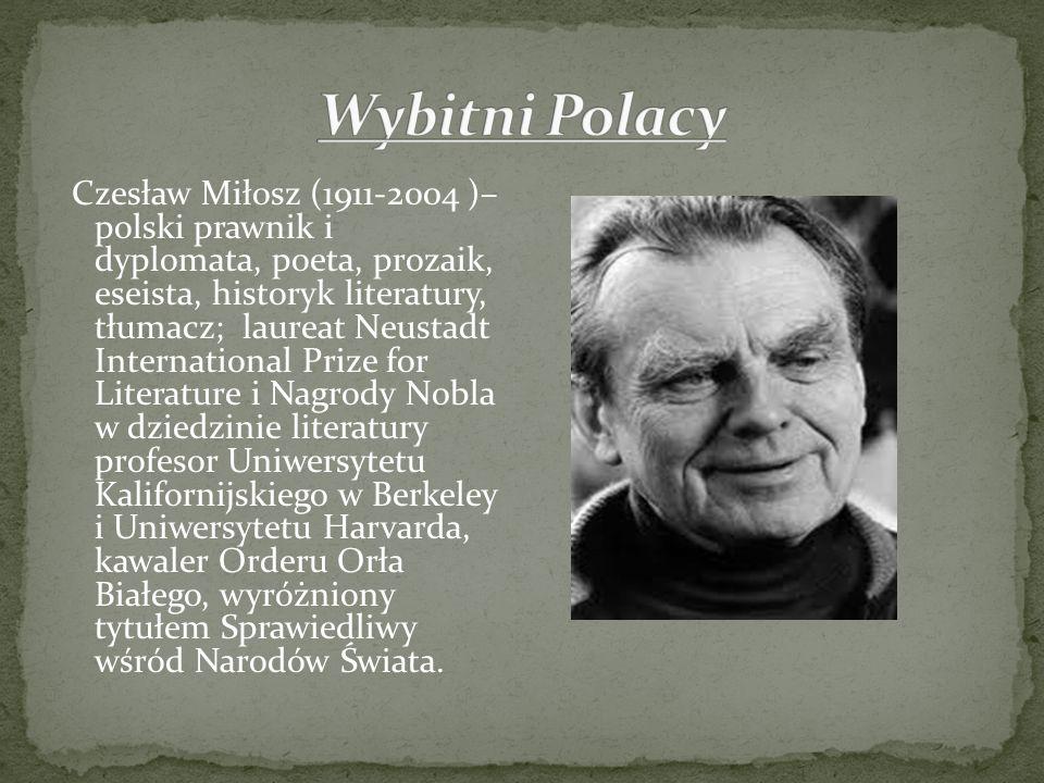Czesław Miłosz (1911-2004 )– polski prawnik i dyplomata, poeta, prozaik, eseista, historyk literatury, tłumacz; laureat Neustadt International Prize f