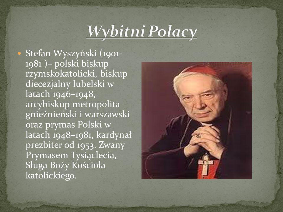 Stefan Wyszyński (1901- 1981 )– polski biskup rzymskokatolicki, biskup diecezjalny lubelski w latach 1946–1948, arcybiskup metropolita gnieźnieński i