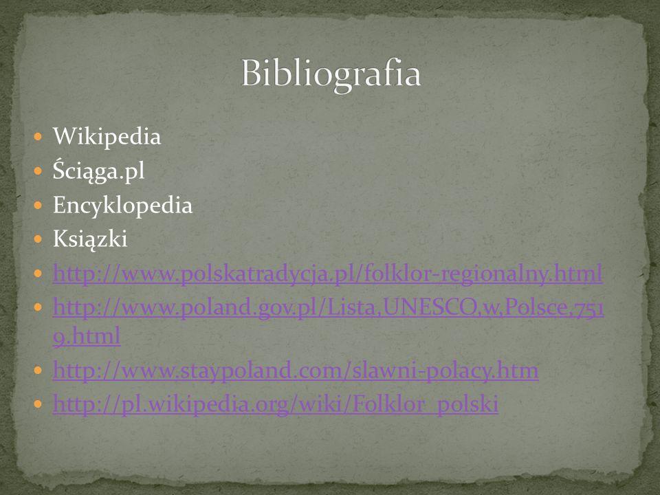 Wikipedia Ściąga.pl Encyklopedia Ksiązki http://www.polskatradycja.pl/folklor-regionalny.html http://www.poland.gov.pl/Lista,UNESCO,w,Polsce,751 9.htm