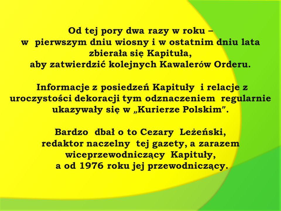 Od tej pory dwa razy w roku – w pierwszym dniu wiosny i w ostatnim dniu lata zbierała się Kapituła, aby zatwierdzić kolejnych Kawaler ó w Orderu. Info