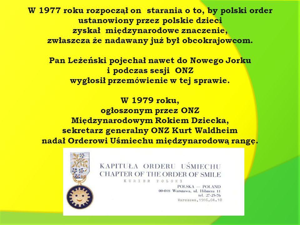 W 1977 roku rozpoczął on starania o to, by polski order ustanowiony przez polskie dzieci zyskał międzynarodowe znaczenie, zwłaszcza że nadawany już by