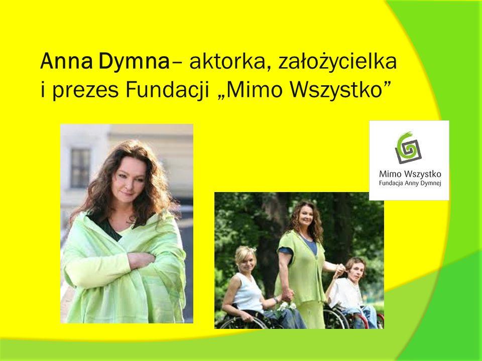Anna Dymna– aktorka, założycielka i prezes Fundacji Mimo Wszystko