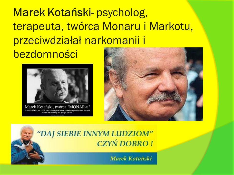 Marek Kotański- psycholog, terapeuta, twórca Monaru i Markotu, przeciwdziałał narkomanii i bezdomności