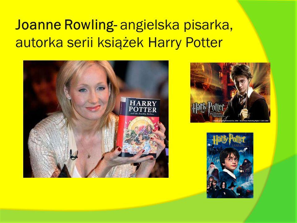 Joanne Rowling- angielska pisarka, autorka serii książek Harry Potter