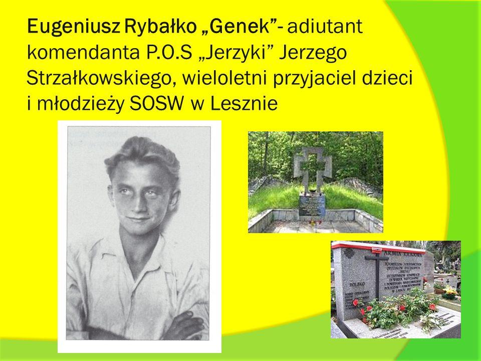 Eugeniusz Rybałko Genek- adiutant komendanta P.O.S Jerzyki Jerzego Strzałkowskiego, wieloletni przyjaciel dzieci i młodzieży SOSW w Lesznie
