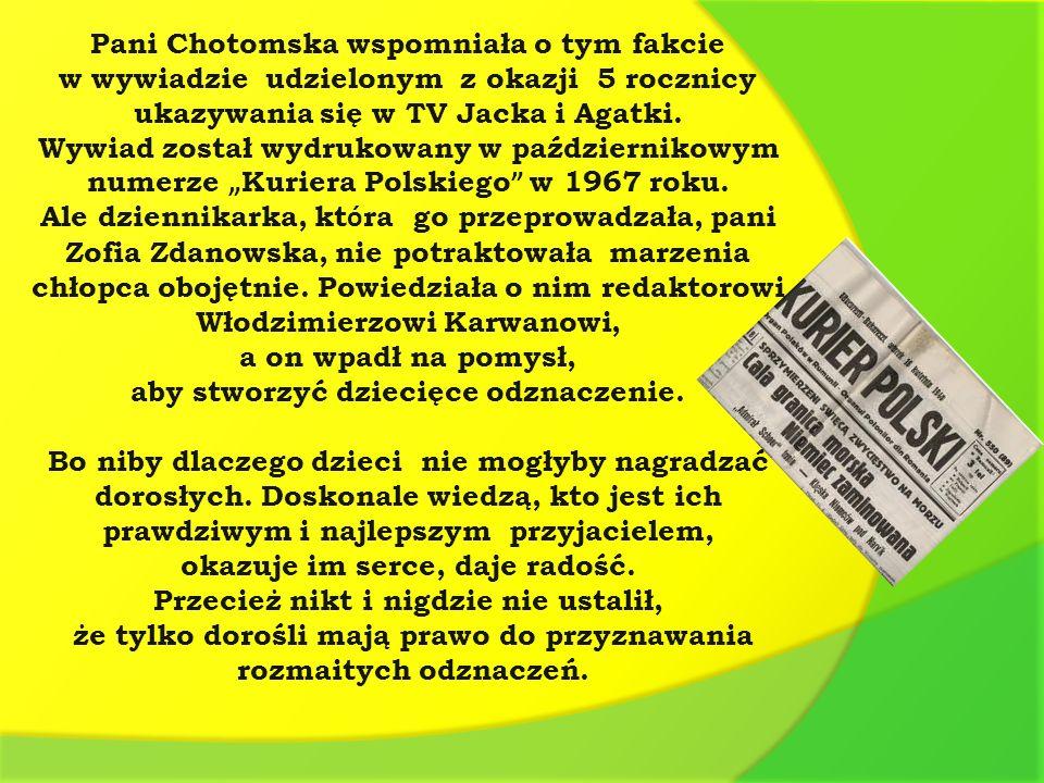Pani Chotomska wspomniała o tym fakcie w wywiadzie udzielonym z okazji 5 rocznicy ukazywania się w TV Jacka i Agatki. Wywiad został wydrukowany w paźd