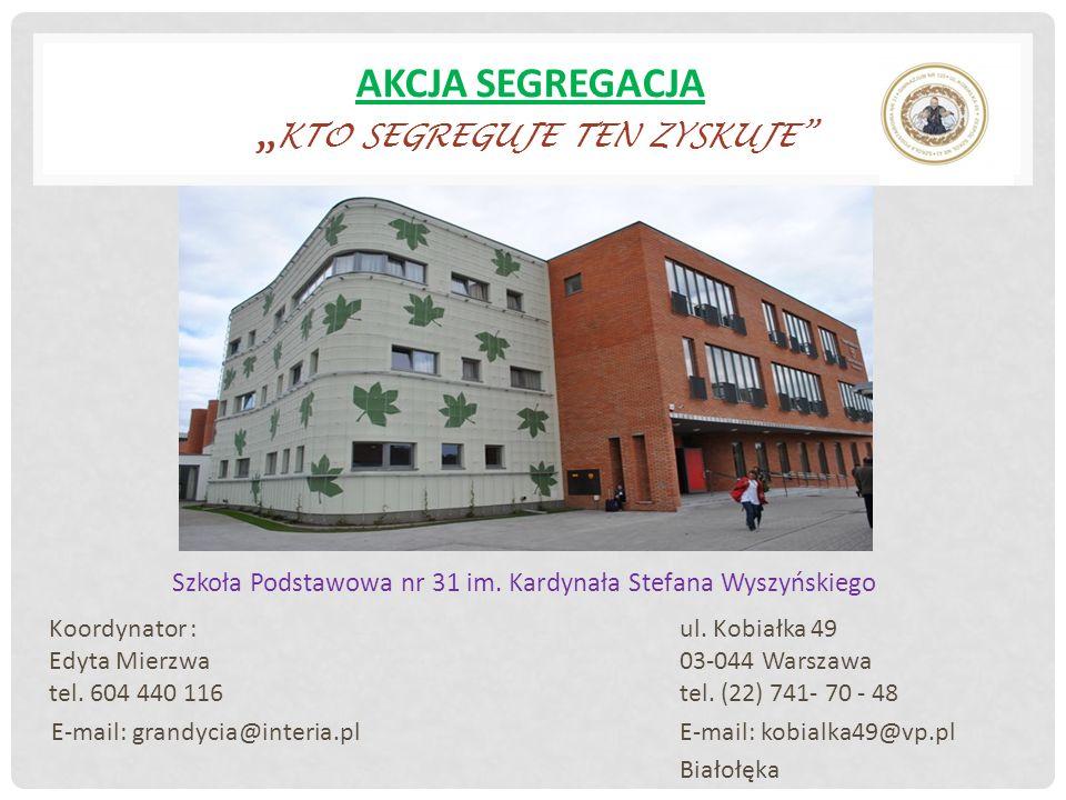 AKCJA SEGREGACJA KTO SEGREGUJE TEN ZYSKUJE Szkoła Podstawowa nr 31 im.