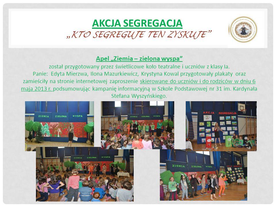AKCJA SEGREGACJAKTO SEGREGUJE TEN ZYSKUJE Apel Ziemia – zielona wyspa został przygotowany przez świetlicowe koło teatralne i uczniów z klasy Ia.