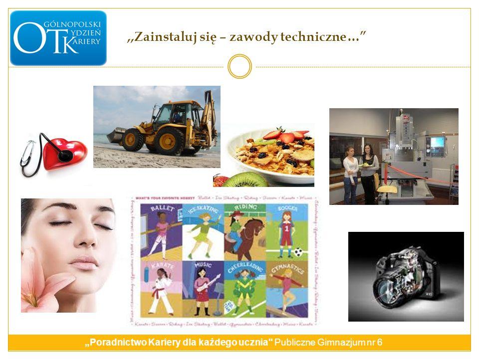 Poradnictwo Kariery dla każdego ucznia Publiczne Gimnazjum nr 6 www.wup.mazowsze.pl www.pupradom.pl www.kariera.com.pl