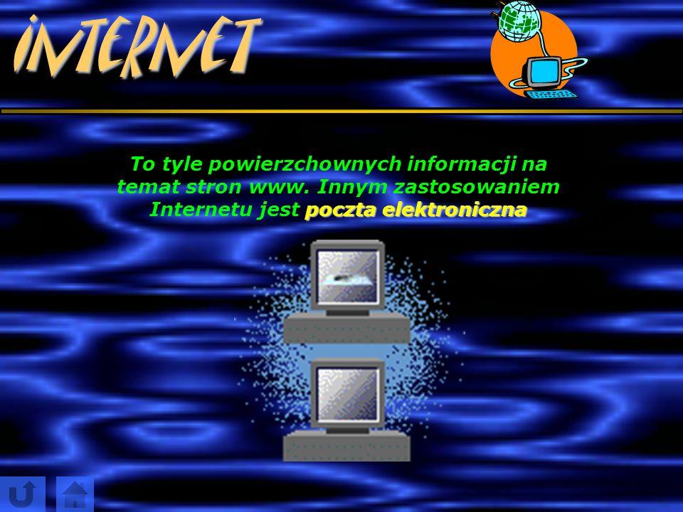 Internet Poniżej znajduje się mini-ściąga dla każdego ze znaczeniem przycisków w przeglądarce internetowej ;-) Wstecz Dalej Wstecz i Dalej – prowadzą