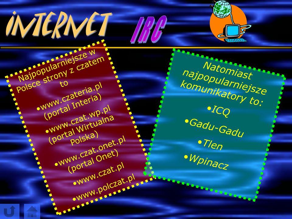 Internet czatIRC Internetowe pogaduszki, tak zwany czat lub IRC (od angielskiego określenia Internet Relay Chat) stały się niezwykle popularne w Internecie.