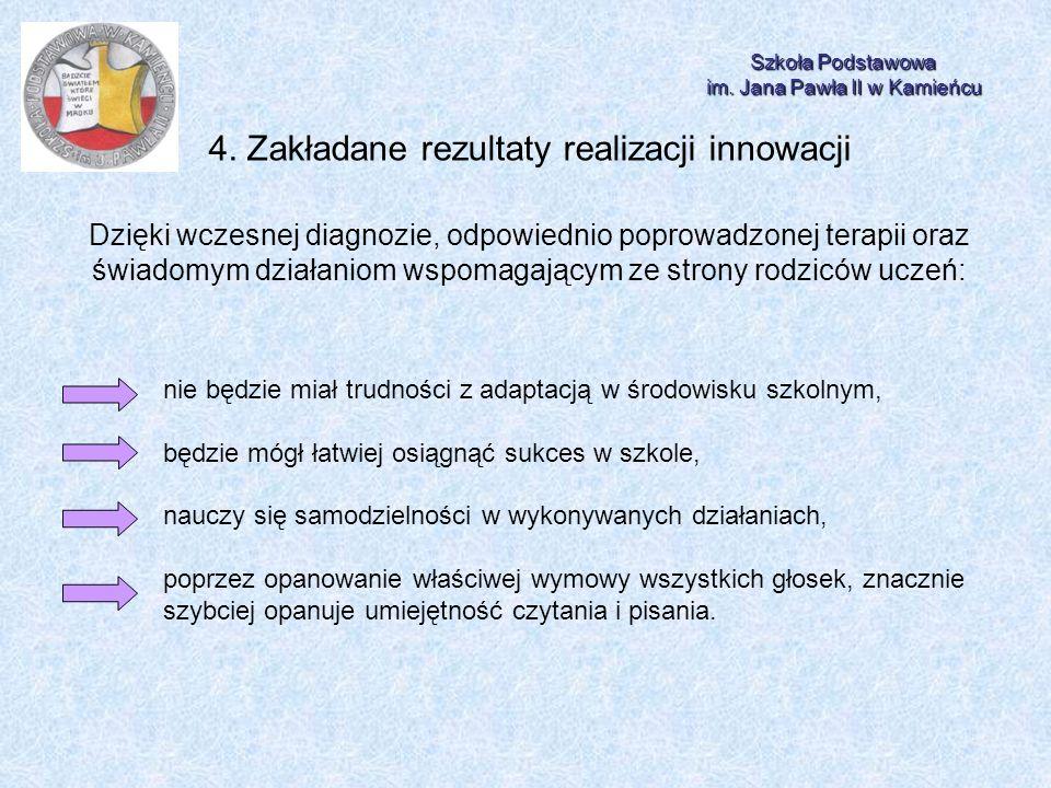 Szkoła Podstawowa im. Jana Pawła II w Kamieńcu 4. Zakładane rezultaty realizacji innowacji Dzięki wczesnej diagnozie, odpowiednio poprowadzonej terapi